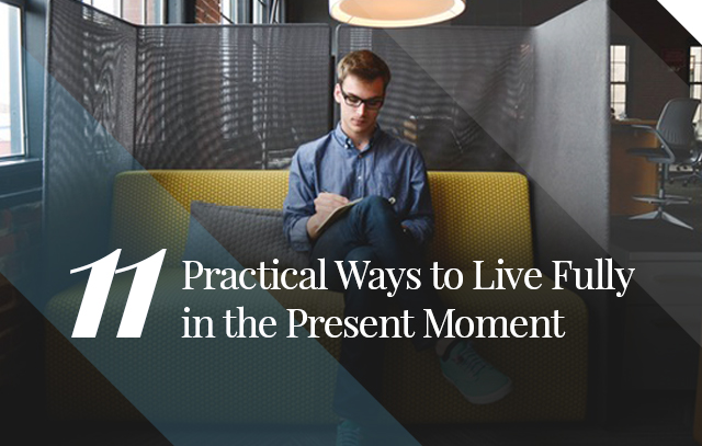 11-practical-ways-to-live-fully-in-the-present-moment