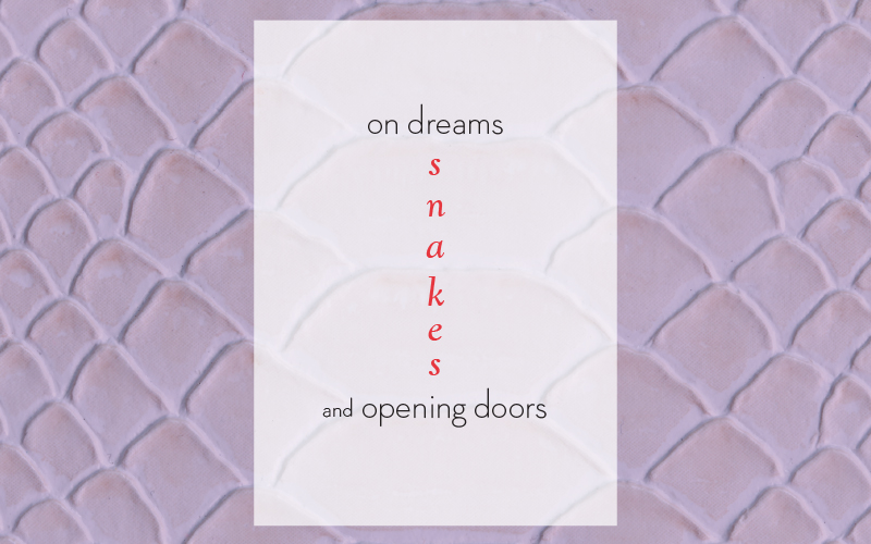 On dreams, snakes and opening doors