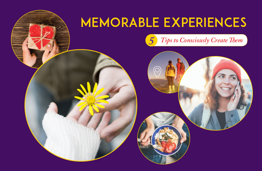 Memorable experiences: 5 tips to consciously create them